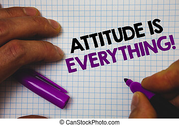Text sign showing Attitude Is Everything. Conceptual photo Personal Outlook Perspective Orientation Behavior Man hold holding purple marker notebook page messages intentions ideas.