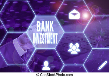 Text sign showing Bank Investment. Conceptual photo financial intermediary that performs a variety of services.