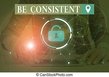 Text sign showing Be Consistent. Conceptual photo Uniform ...