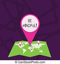 Text sign showing Be Mindful. Conceptual photo Asking demonstrating become conscious or aware of something Colorful Huge Location Marker Pin Pointing to an Area or GPS Address on Map.