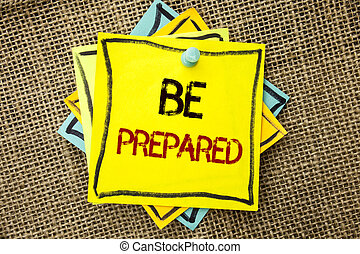 Text sign showing Be Prepared. Conceptual photo Preparedness Challenge Opportunity Prepare Plan Management written on Sticky Note Paper attached to jute background with Thumbpin on it.