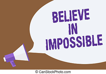 Text sign showing Believe In Impossible. Conceptual photo You can do it everything is possible Work hard Hot issue announcement attention recall warning notice public message.