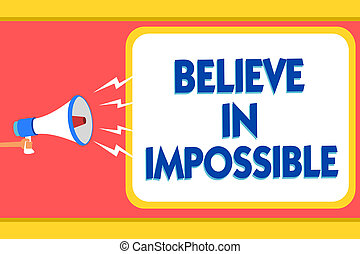 Text sign showing Believe In Impossible. Conceptual photo You can do it everything is possible Work hard Message warning signals sound speakers alarming capital convey reporting.