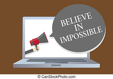 Text sign showing Believe In Impossible. Conceptual photo You can do it everything is possible Work hard Laptop desktop speaker alarming warning sound announcements indication idea.