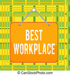 Text sign showing Best Workplace. Conceptual photo helps employees to grow individually Promotes meritocracy Colored memo reminder empty board blank space attach background rectangle.