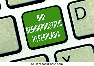 Text sign showing Bhp Benign Prostatic Hyperplasia....
