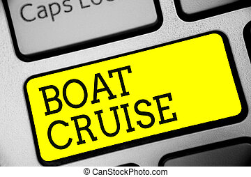 Text sign showing Boat Cruise. Conceptual photo sail about in area without precise destination with large ship Keyboard yellow key Intention create computer computing reflection document.