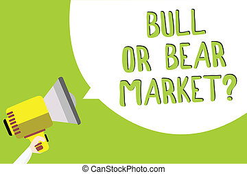 Text sign showing Bull Or Bear Market question. Conceptual photo asking someone about his marketing method Multiline text message idea convey report sound speaker announcement.