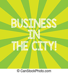 Text sign showing Business In The City. Conceptual photo Urban companies Professional offices in cities Sunburst photo Two Tone Rays Explosion Effect for Poster Announcement.
