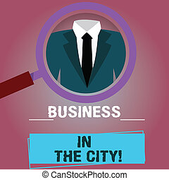 Text sign showing Business In The City. Conceptual photo Urban companies Professional offices in cities Magnifying Glass photo Enlarging Inspecting a Tuxedo and Label Tag Below.