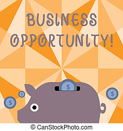 Text sign showing Business Opportunity. Conceptual photo investment that allows the buyer to begin a business Colorful Piggy Money Bank and Coins with Dollar Currency Sign in the Slit.