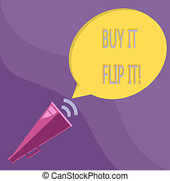 Text sign showing Buy It Flip It. Conceptual photo Buy something fix them up then sell them for more profit