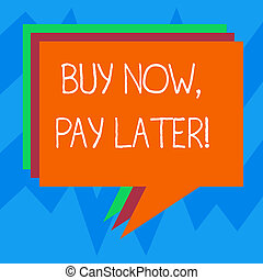 Text sign showing Buy Now Pay Later. Conceptual photo Credit to purchase things payment time after buying Stack of Speech Bubble Different Color Blank Colorful Piled Text Balloon.
