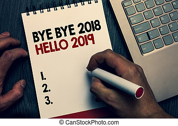 Text sign showing Bye Bye 2018 Hello 2019. Conceptual photo...