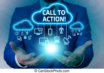 Text sign showing Call To Action. Conceptual photo exhortation do something in order achieve aim with problem Male human wear formal work suit presenting presentation using smart device.
