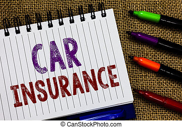 Text sign showing Car Insurance. Conceptual photo Accidents coverage Comprehensive Policy Motor Vehicle Guaranty Open spiral notebook page jute background colorful markers Expressing ideas