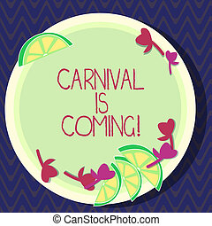 Text sign showing Carnival Is Coming. Conceptual photo public festival which showing play music and dance Cutouts of Sliced Lime Wedge and Herb Leaves on Blank Round Color Plate.