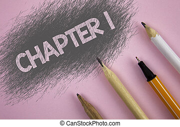 Text sign showing Chapter 1. Conceptual photo Starting something new or making the big changes in one s journey written on Pink background Pen and pencils next to it.