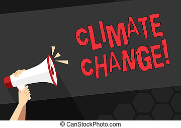 Text sign showing Climate Change. Conceptual photo difference in global or regional climate very quickly Human Hand Holding Tightly a Megaphone with Sound Icon and Blank Text Space.