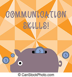 Text sign showing Communication Skills. Conceptual photo ability to convey information to another effectively Colorful Piggy Money Bank and Coins with Dollar Currency Sign in the Slit.
