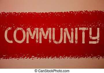 Text sign showing Community. Conceptual photo Neighborhood Association State Affiliation Alliance Unity Group Ideas messages red paint painting light brown background messy intentions.