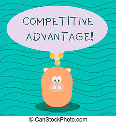Text sign showing Competitive Advantage. Conceptual photo Condition that puts a company in a favorable position Color Speech Bubble with Gold Euro Coins on its Tail Pointing to Piggy Bank.
