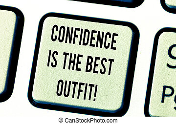 Text sign showing Confidence Is The Best Outfit. Conceptual ...