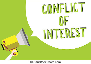 Text sign showing Conflict Of Interest. Conceptual photo disagreeing with someone about goals or targets Multiline text message idea convey report sound speaker announcement.