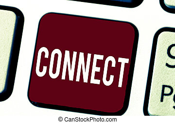 Text sign showing Connect. Conceptual photo Being together Contact Associate Relate Networking communicate