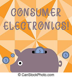 Text sign showing Consumer Electronics. Conceptual photo consumers for daily and noncommercial purposes Colorful Piggy Money Bank and Coins with Dollar Currency Sign in the Slit.