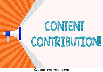 Text sign showing Content Contribution. Conceptual photo contribution of information to any digital media Megaphone Extending the Capacity of Volume Range thru Blank Space Wide Beam.