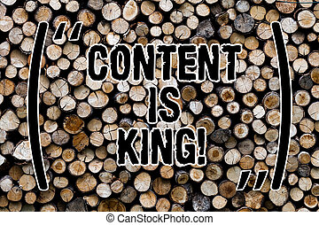 Text sign showing Content Is King. Conceptual photo articles or posts can guarantee you success Advertising Wooden background vintage wood wild message ideas intentions thoughts.