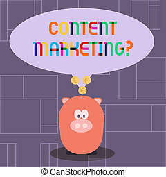 Text sign showing Content Marketing question. Conceptual photo involves creation and sharing of online material Color Speech Bubble with Gold Euro Coins on its Tail Pointing to Piggy Bank.