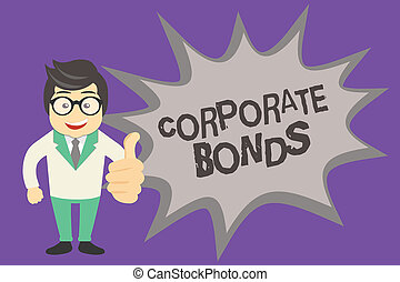 Text sign showing Corporate Bonds. Conceptual photo corporation to raise financing for variety of reasons