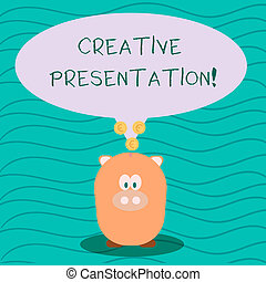 Text sign showing Creative Presentation. Conceptual photo process of presenting a topic to an audience Color Speech Bubble with Gold Euro Coins on its Tail Pointing to Piggy Bank.