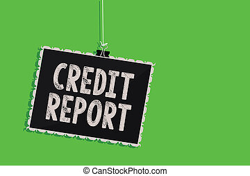 Text sign showing Credit Report. Conceptual photo Borrowing Rap Sheet Bill and Dues Payment Score Debt History Hanging blackboard message communication information sign green background.