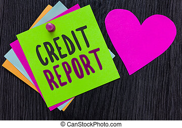 Text sign showing Credit Report. Conceptual photo Borrowing Rap Sheet Bill and Dues Payment Score Debt History Papers Romantic lovely message Heart Good feelings Wooden background.