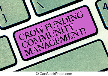 Text sign showing Crow Funding Community Management. Conceptual photo Venture fund project investments Keyboard key Intention to create computer message pressing keypad idea.