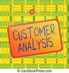 Text sign showing Customer Analysis. Conceptual photo systematic examination of a company s is customer information Colored memo reminder empty board blank space attach background rectangle.