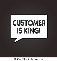 Text sign showing Customer Is King. Conceptual photo Serve attentively and properly Deliver the needs urgently
