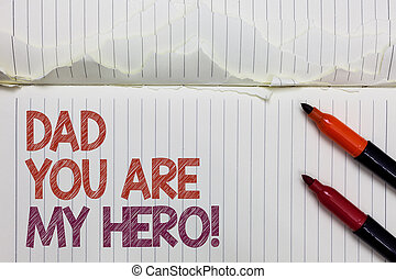 Text sign showing Dad You Are My Hero. Conceptual photo Admiration for your father love feelings compliment White torn page written some letters beside laid two red marker.