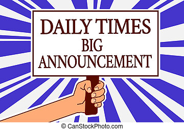 Text sign showing Daily Times Big Announcement. Conceptual photo bringing actions fast using website or tv Man hand holding poster important protest message blue rays background.