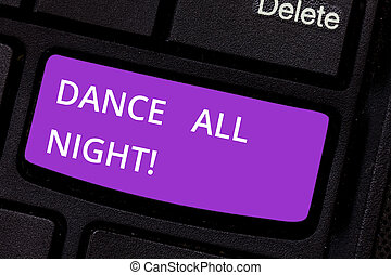 Text sign showing Dance All Night. Conceptual photo Party for the whole day excited enjoying on a disco Keyboard key Intention to create computer message pressing keypad idea.