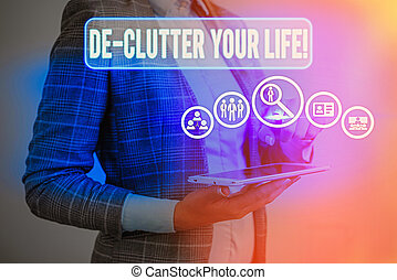 Text sign showing De Clutter Your Life. Business photo text remove unnecessary items from untidy or overcrowded places