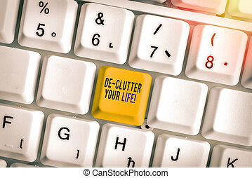 Text sign showing De Clutter Your Life. Business photo showcasing remove unnecessary items from untidy or overcrowded places