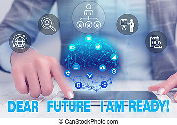 Text sign showing Dear Future I Am Ready. Conceptual photo suitable state for action or situation being fully prepared Female human wear formal work suit presenting presentation use smart device.