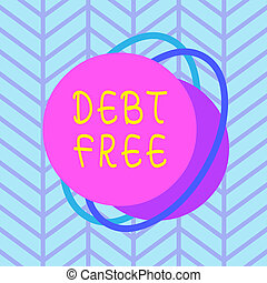 Text sign showing Debt Free. Conceptual photo does not ...