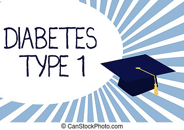 Text sign showing Diabetes Type 1. Conceptual photo condition in which the pancreas produce little or no insulin