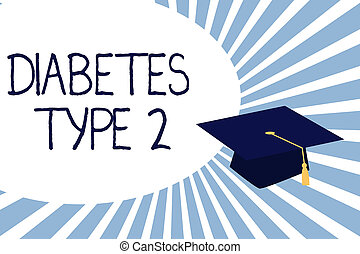 Text sign showing Diabetes Type 2. Conceptual photo condition which body does not use insulin properly