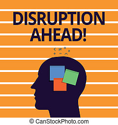 Text sign showing Disruption Ahead. Conceptual photo Transformation that is caused by emerging technology